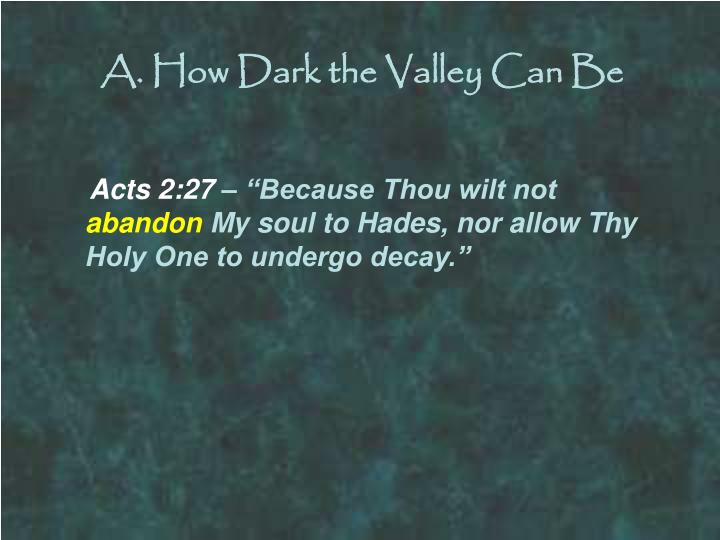 A. How Dark the Valley Can Be