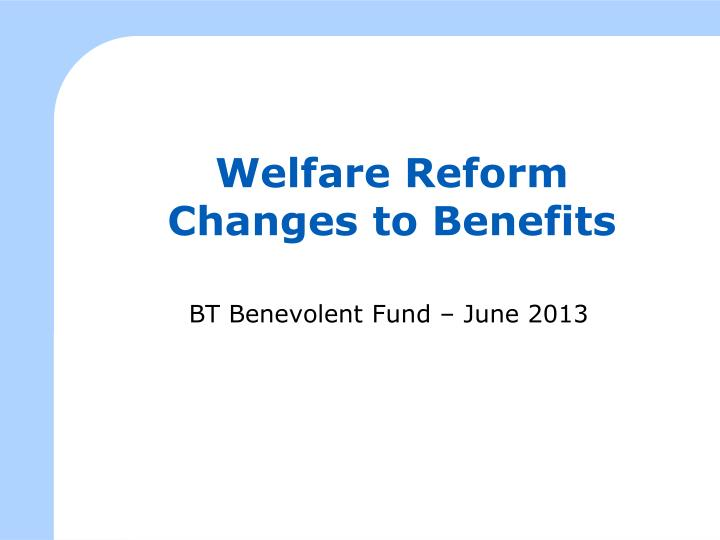 Welfare reform changes to benefits