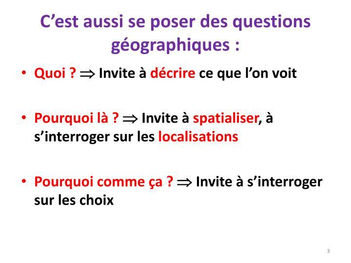 C'est aussi se poser des questions géographiques :