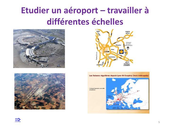 Etudier un aéroport – travailler à différentes échelles