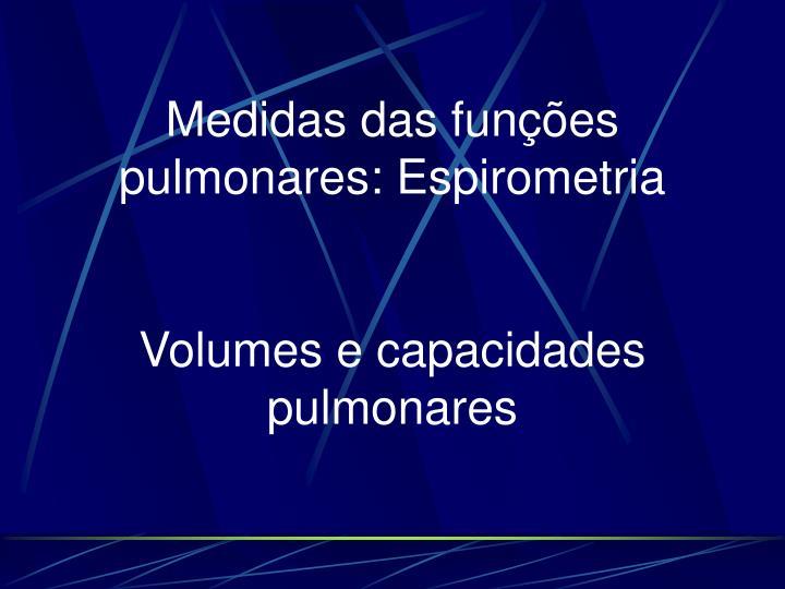 Medidas das funções pulmonares: Espirometria
