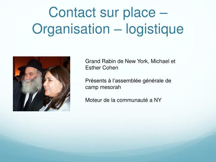 Contact sur place –Organisation – logistique