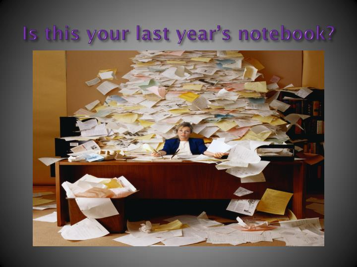 Is this your last year's notebook?
