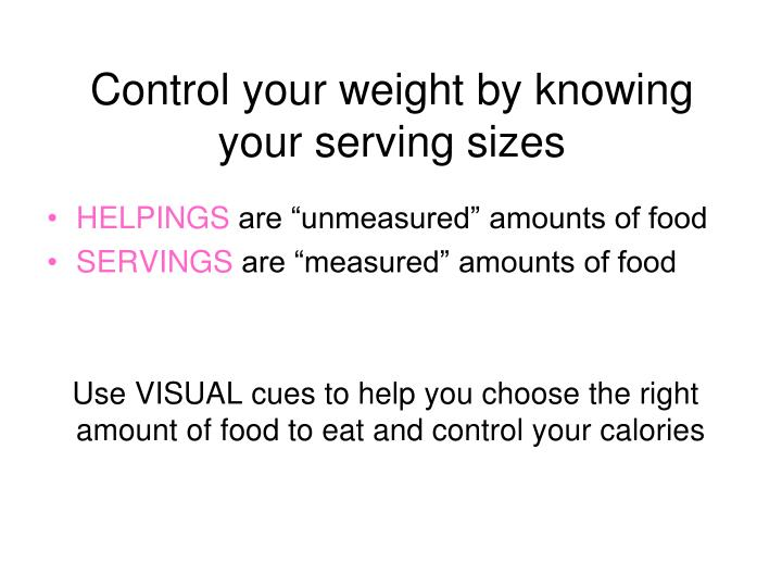 Control your weight by knowing your serving sizes