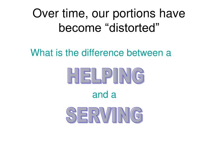 "Over time, our portions have become ""distorted"""