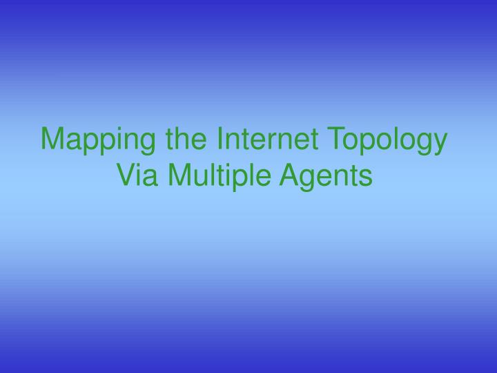 Mapping the internet topology via multiple agents
