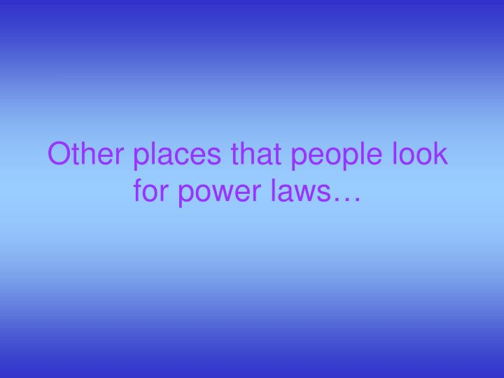Other places that people look for power laws…