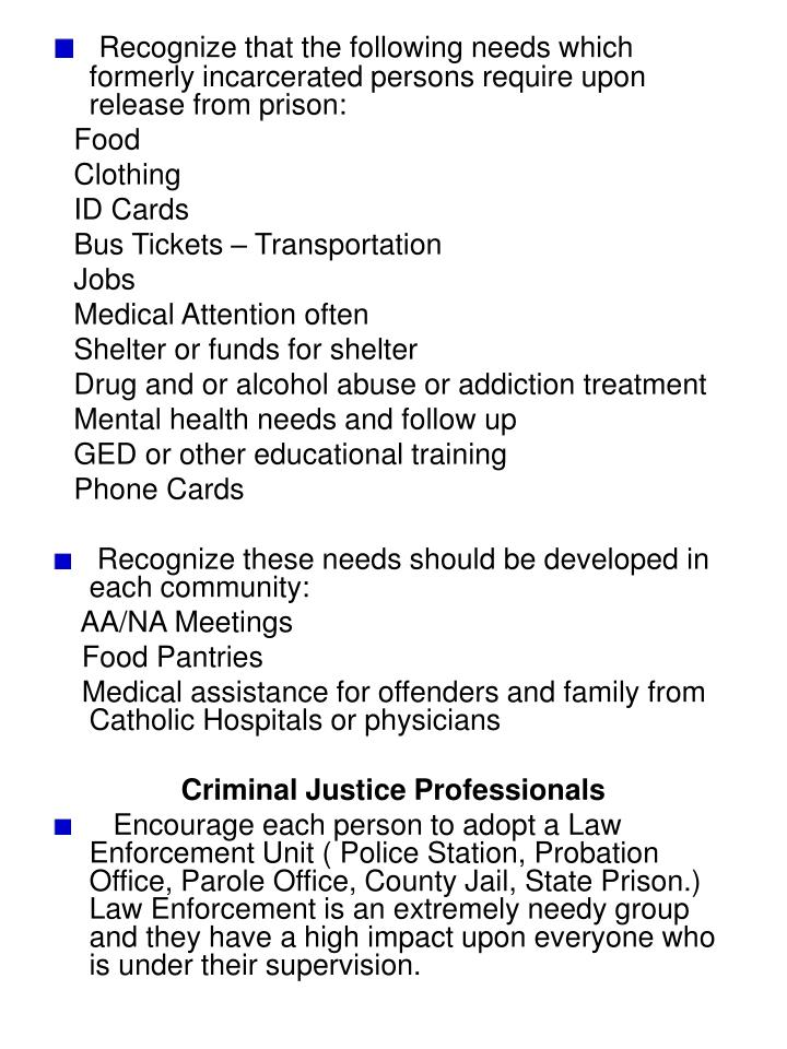 Recognize that the following needs which formerly incarcerated persons require upon release from prison: