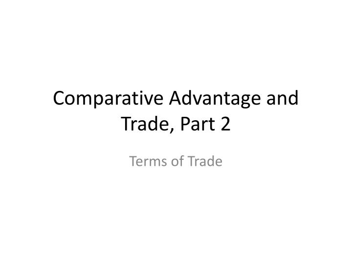 Comparative advantage and trade part 2