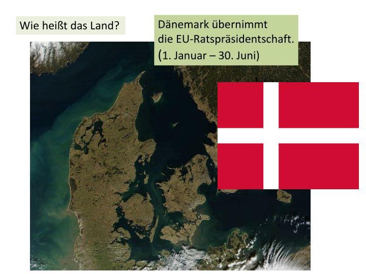 Dänemark übernimmt dieEU-Ratspräsidentschaft.
