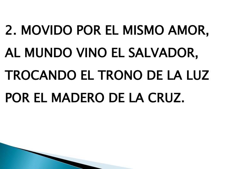 2. MOVIDO POR EL MISMO AMOR,