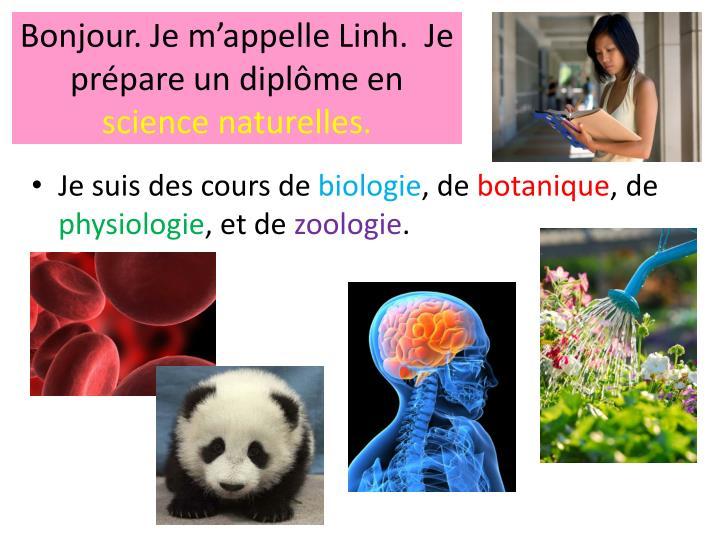Bonjour. Je m'appelle Linh.  Je prépare un diplôme en