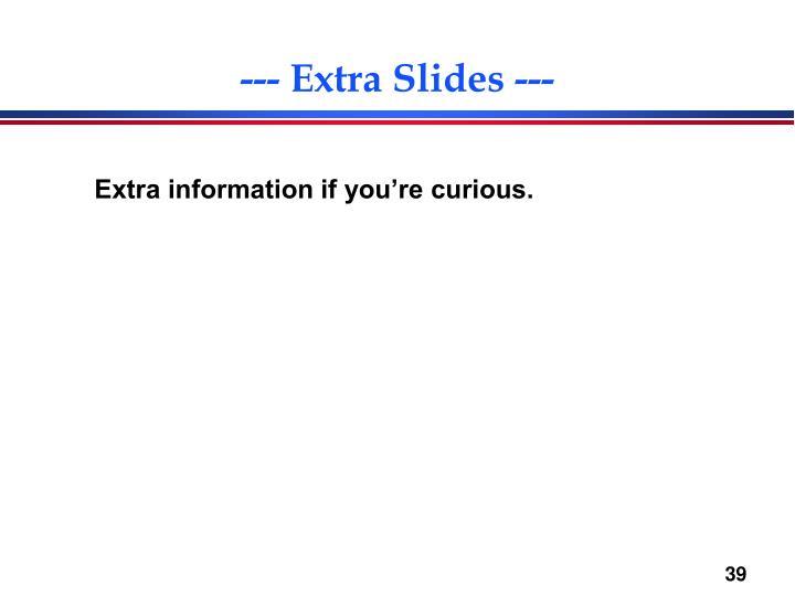 --- Extra Slides ---
