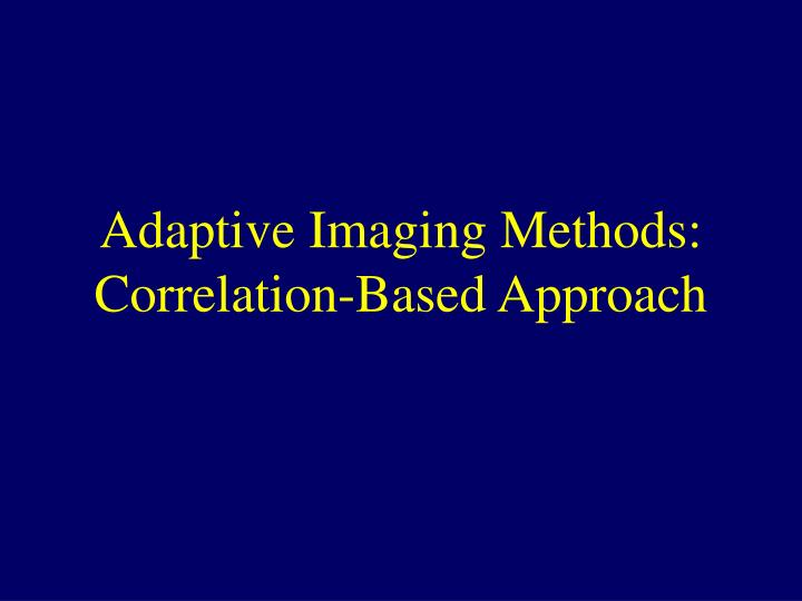 Adaptive Imaging Methods: