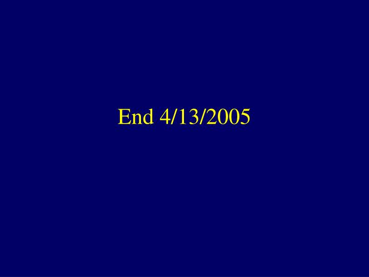 End 4/13/2005