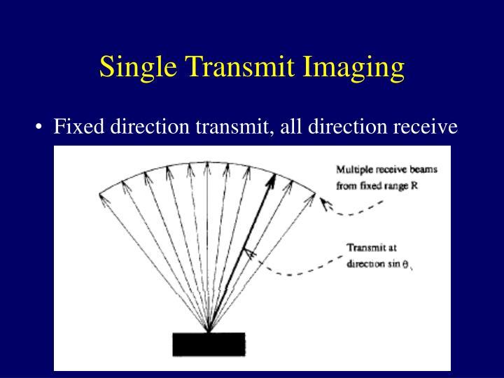 Single Transmit Imaging
