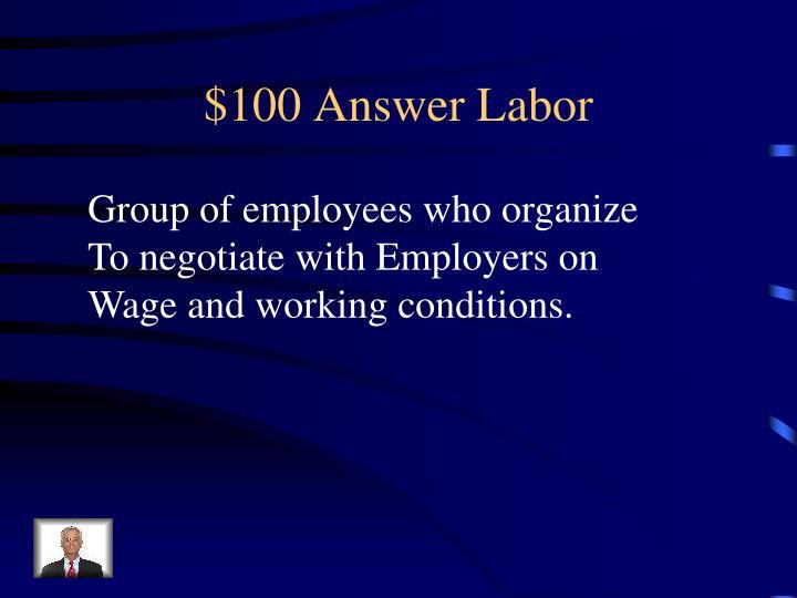 $100 Answer Labor