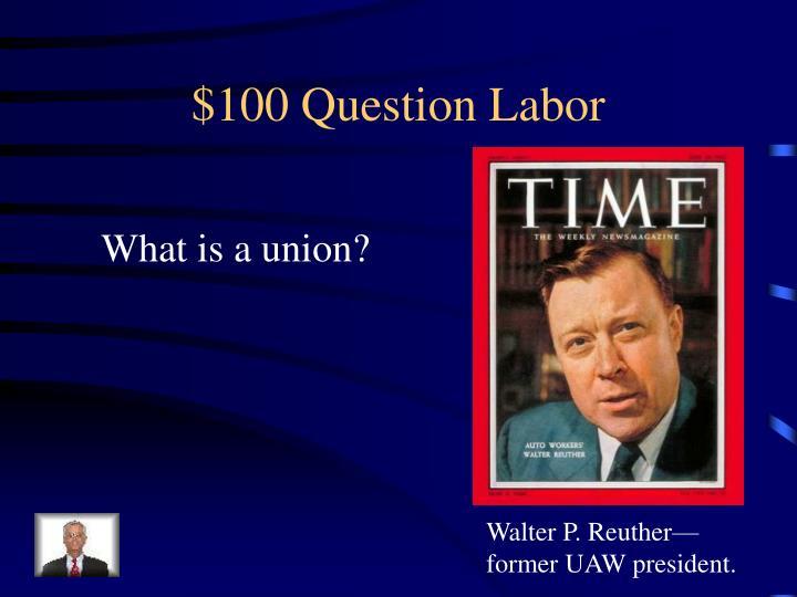$100 Question Labor