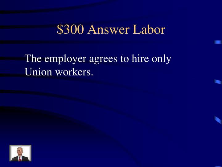 $300 Answer Labor