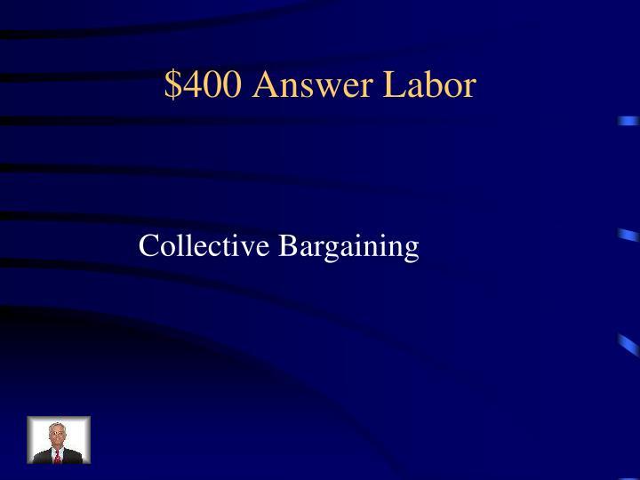 $400 Answer Labor