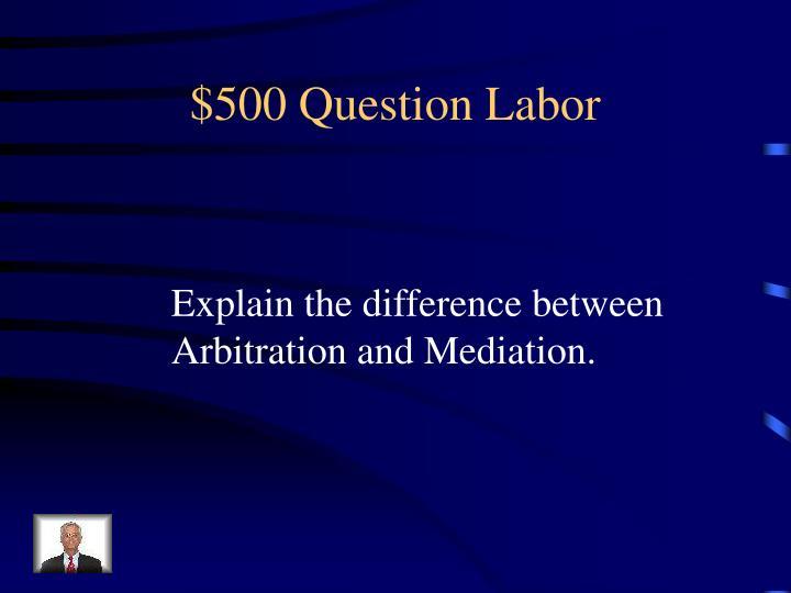 $500 Question Labor