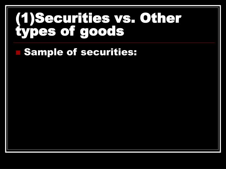 (1)Securities vs. Other types of goods