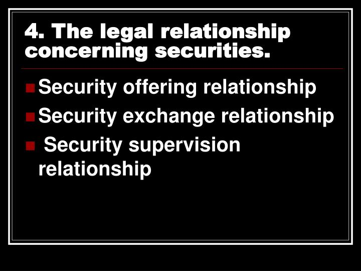 4. The legal relationship concerning securities.