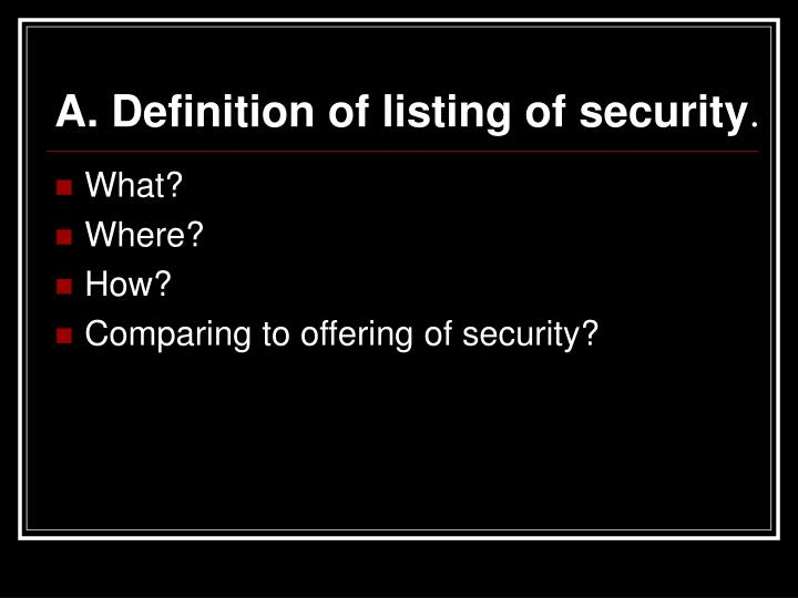 A. Definition of listing of security