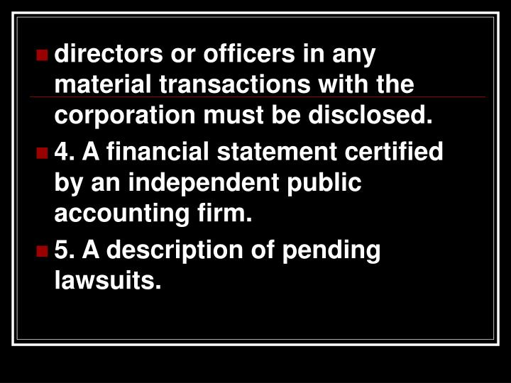 directors or officers in any material transactions with the corporation must be disclosed.