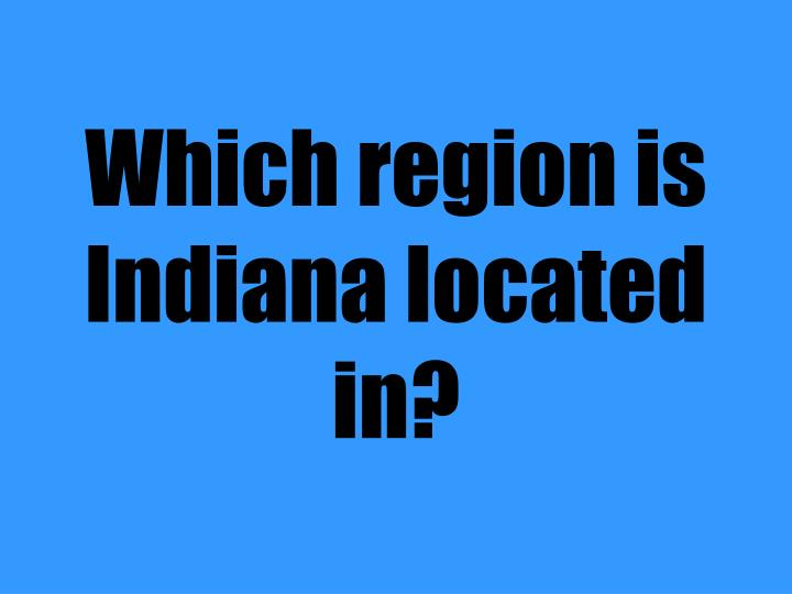 Which region is Indiana located in?
