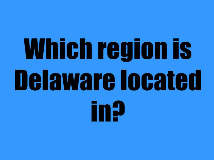 Which region is Delaware located in?
