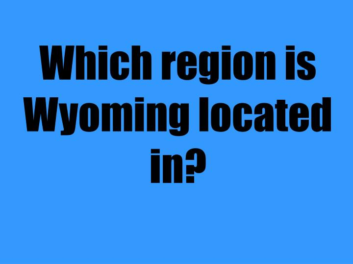 Which region is Wyoming located in?