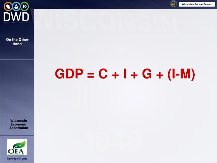 GDP = C + I + G + (I-M)