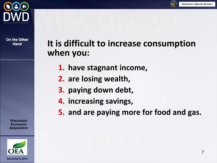 It is difficult to increase consumption