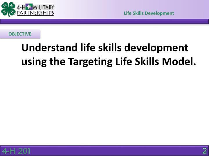 Understand life skills development using the Targeting Life Skills Model.
