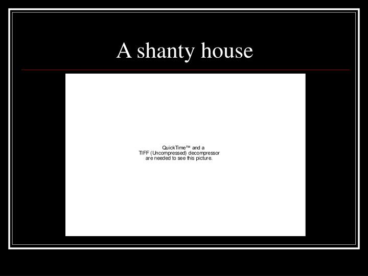 A shanty house