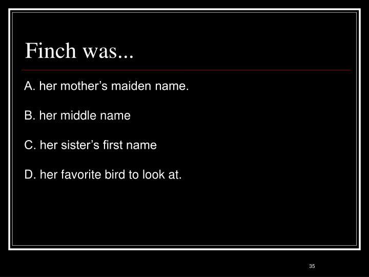 Finch was...