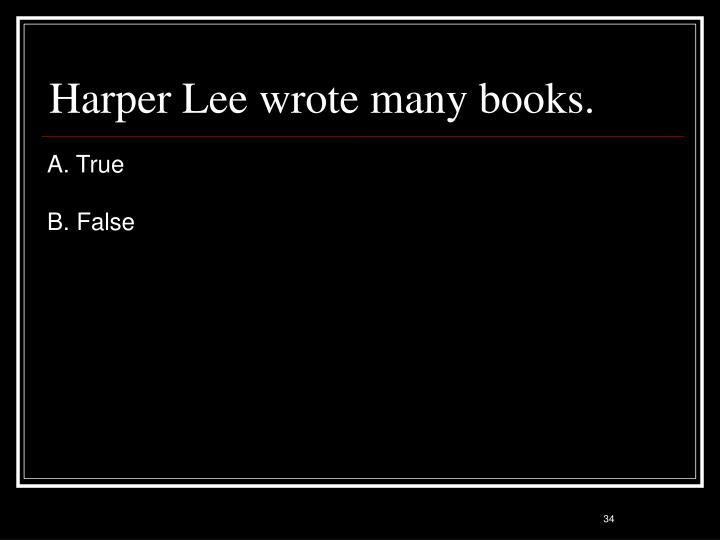 Harper Lee wrote many books.