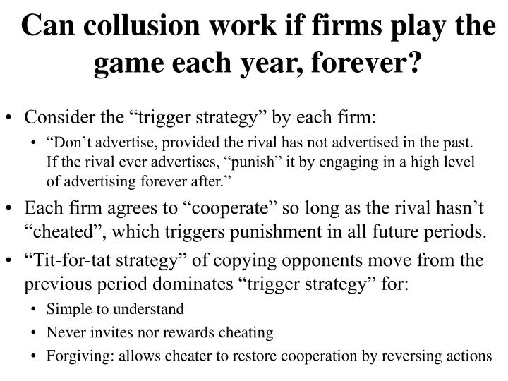 Can collusion work if firms play the game each year, forever?