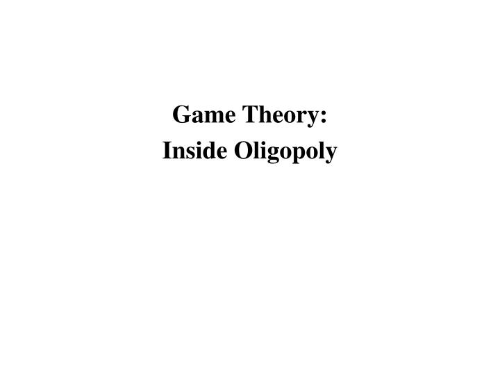 Game theory inside oligopoly
