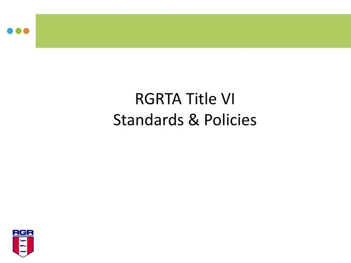 Rgrta title vi standards policies