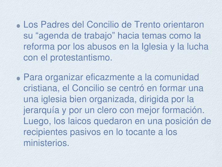 """Los Padres del Concilio de Trento orientaron su """"agenda de trabajo"""" hacia temas como la reforma por los abusos en la Iglesia y la lucha con el protestantismo."""