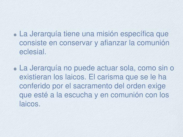 La Jerarquía tiene una misión específica que consiste en conservar y afianzar la comunión eclesial.