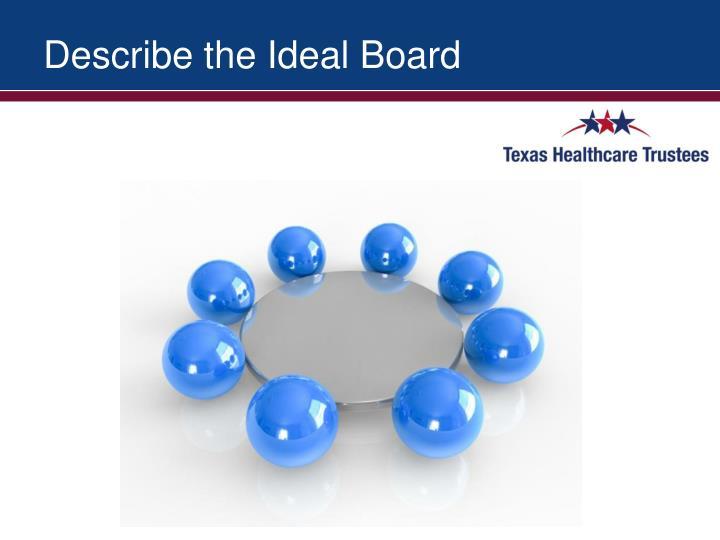 Describe the Ideal Board