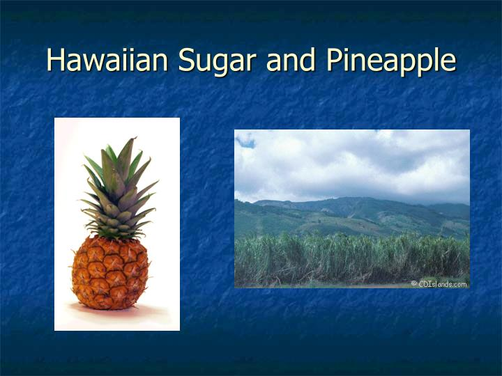 Hawaiian Sugar and Pineapple
