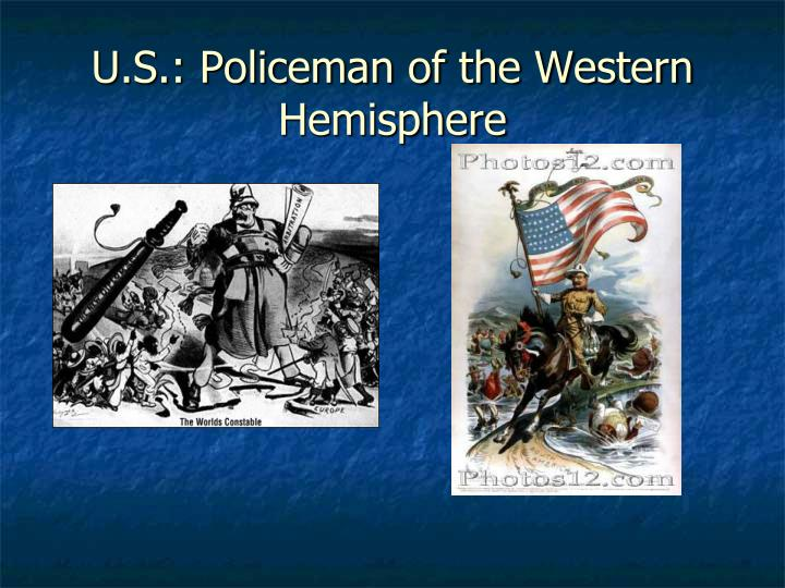 U.S.: Policeman of the Western Hemisphere