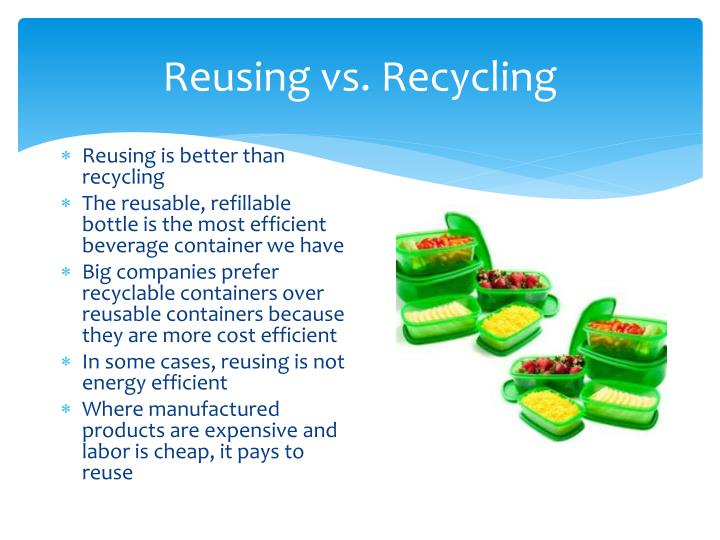 Reusing vs. Recycling