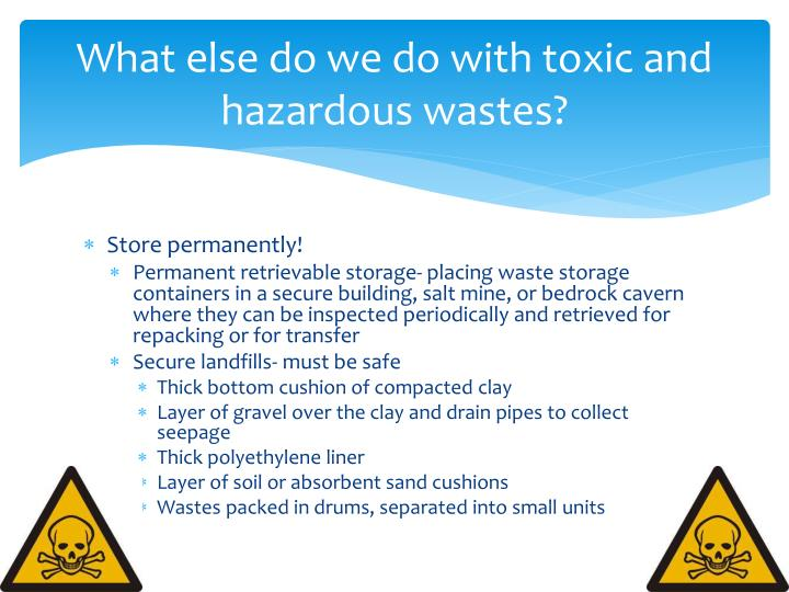 What else do we do with toxic and hazardous wastes?
