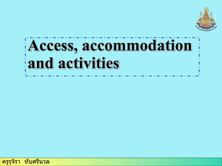 Access, accommodation