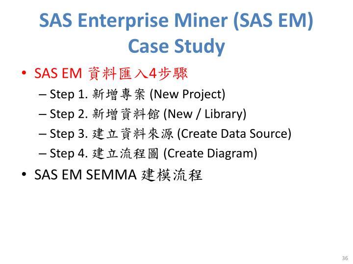 SAS Enterprise Miner (SAS EM)  Case Study